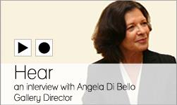 Hear an interview with Angela Di Bello, Gallery Director