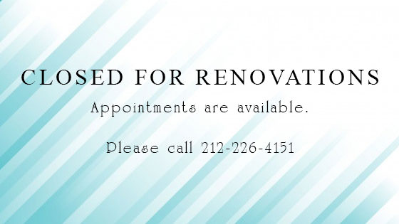 Under Construction - We are closed for renovations. Appointments are available. Please call 212-226-4151